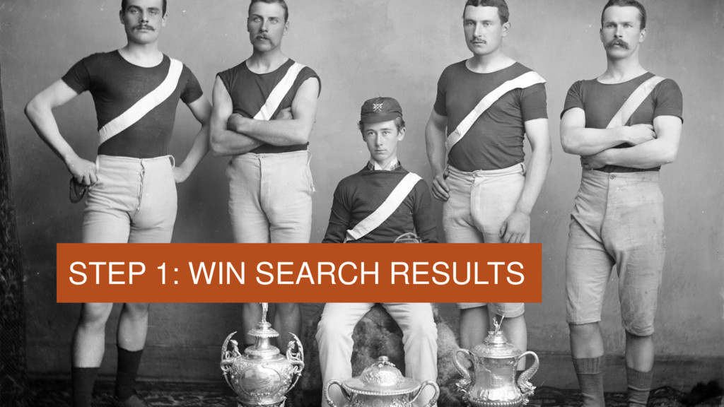 STEP 1: WIN SEARCH RESULTS
