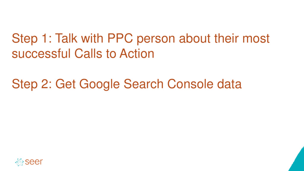Step 1: Talk with PPC person about their most s...
