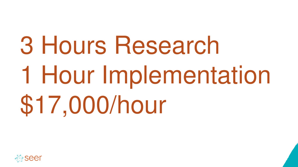 3 Hours Research 1 Hour Implementation $17,000/...