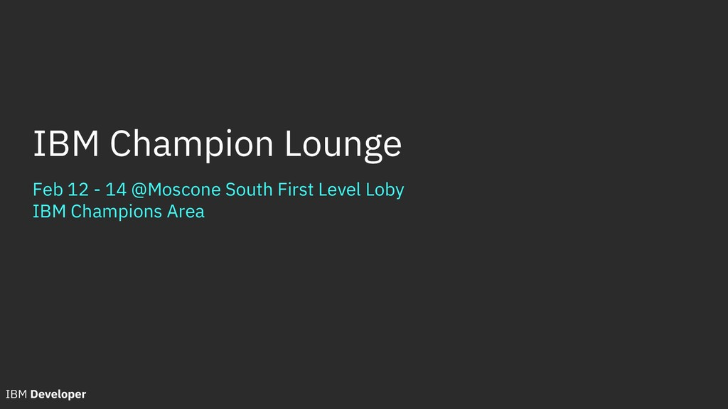Feb 12 - 14 @Moscone South First Level Loby IBM...
