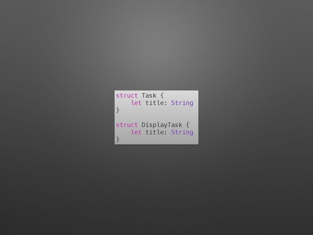 struct Task { let title: String } struct Displa...