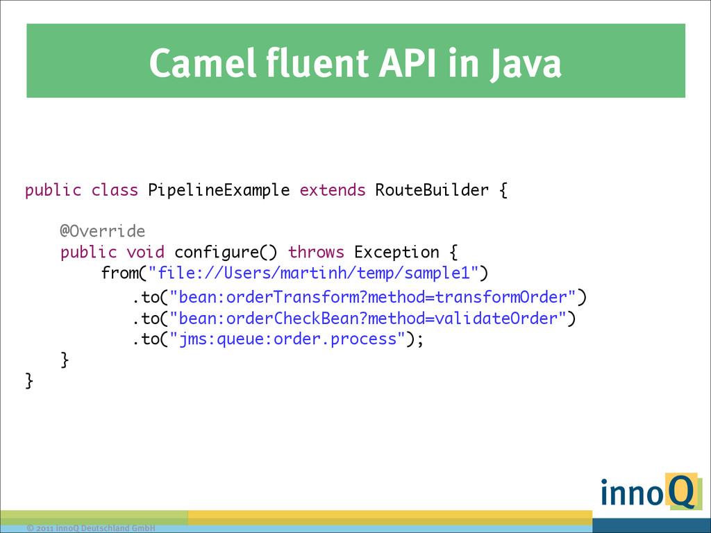 © 2011 innoQ Deutschland GmbH Camel fluent API ...