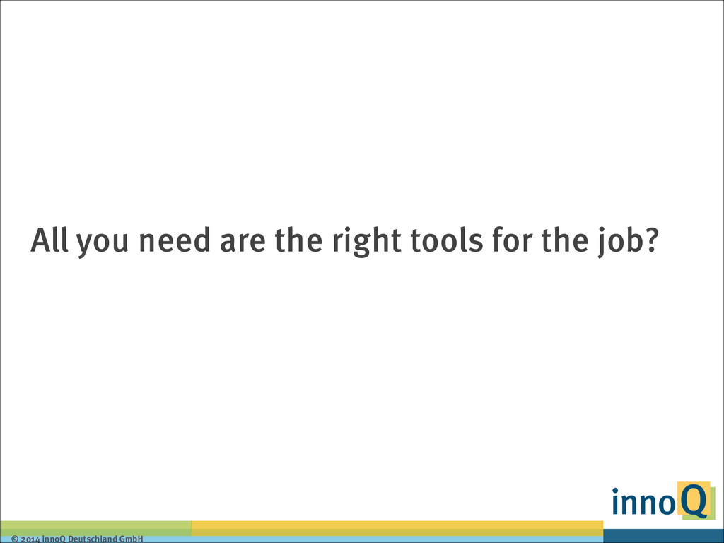 © 2014 innoQ Deutschland GmbH All you need are ...