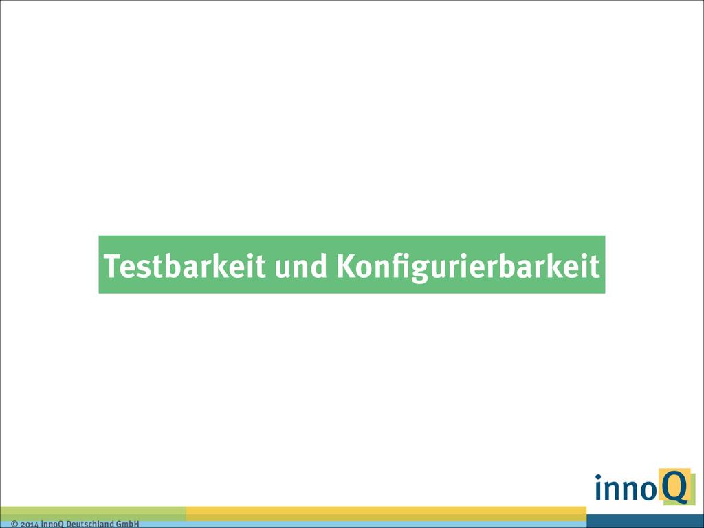 © 2014 innoQ Deutschland GmbH Testbarkeit und K...