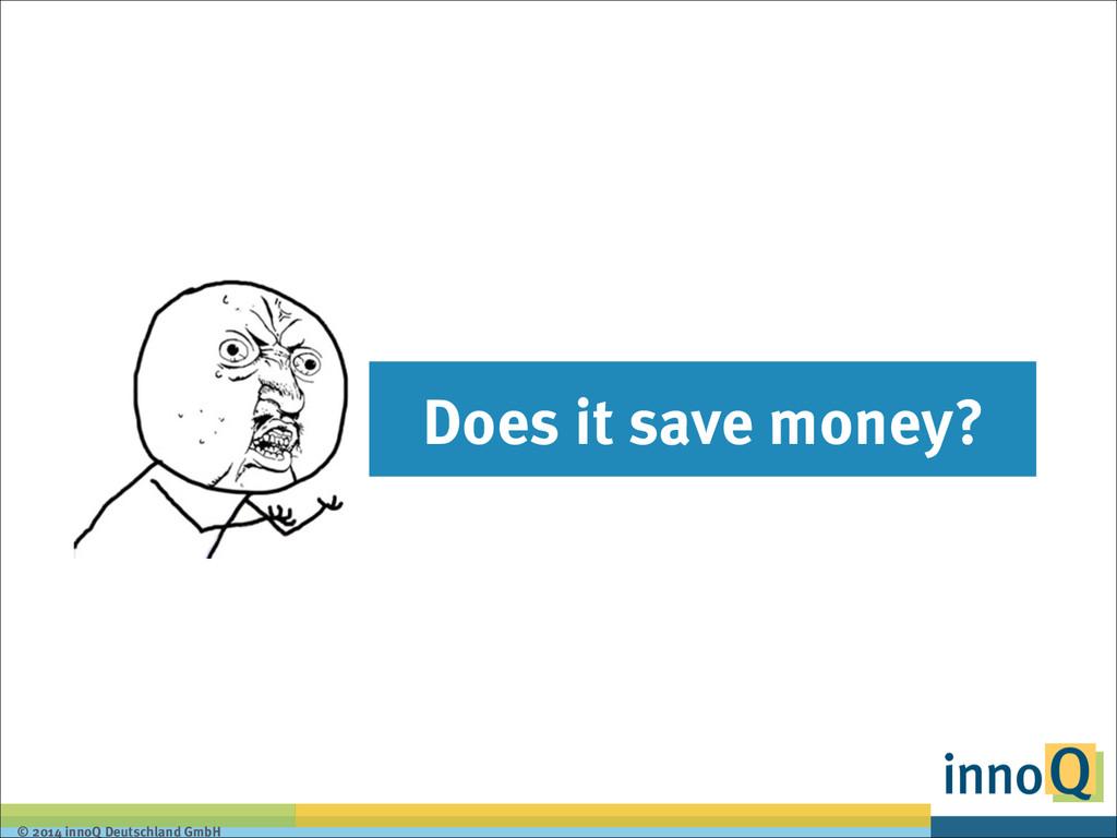 © 2014 innoQ Deutschland GmbH Does it save mone...