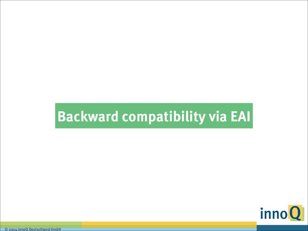 © 2014 innoQ Deutschland GmbH Backward compatib...