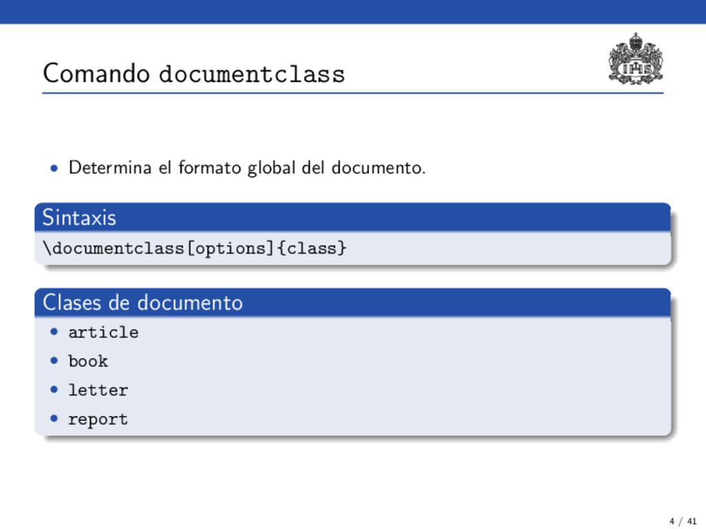 Comando documentclass • Determina el formato gl...