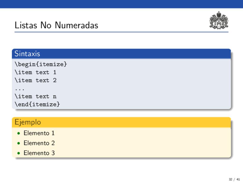 Listas No Numeradas Sintaxis \begin{itemize} \i...