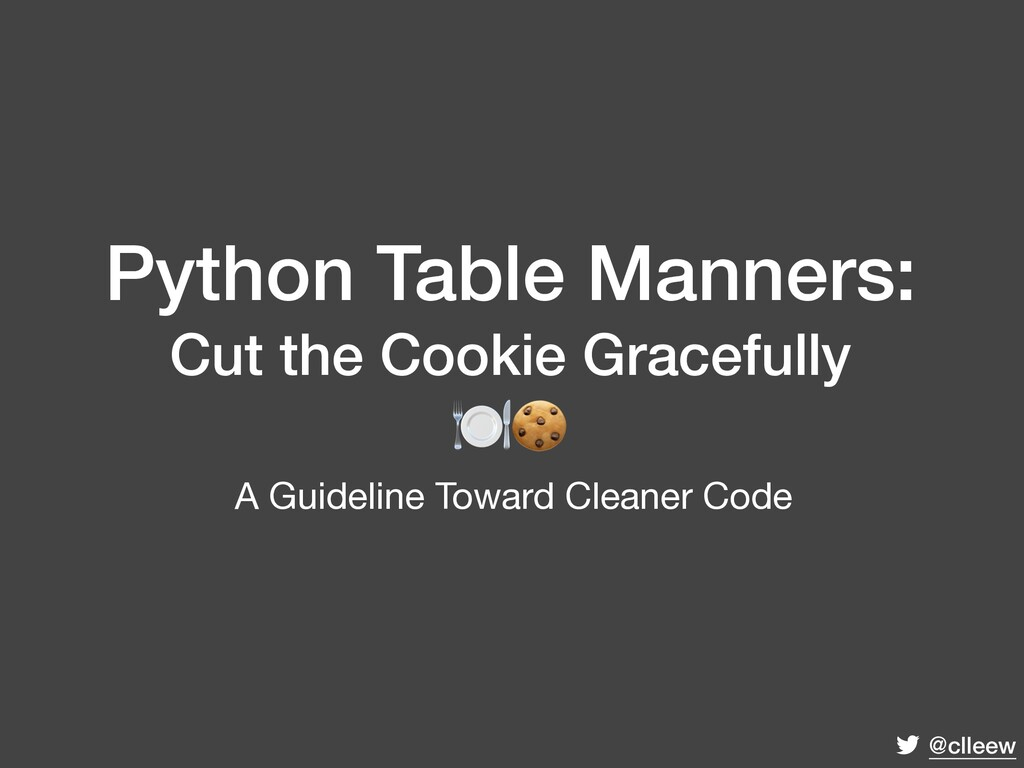 @clleew Python Table Manners: Cut the Cookie Gr...