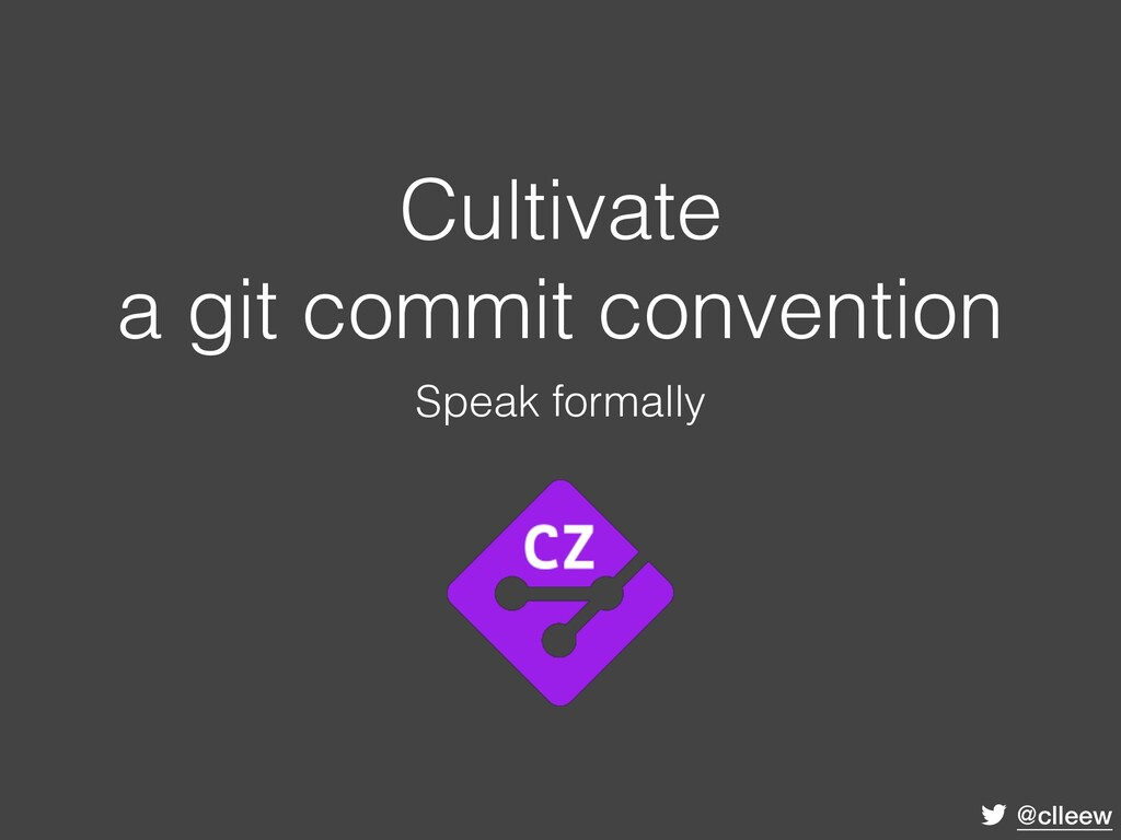 @clleew Cultivate a git commit convention Speak...