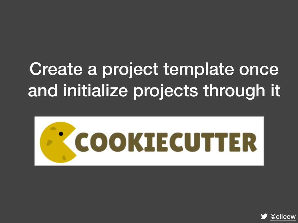 @clleew Create a project template once and init...