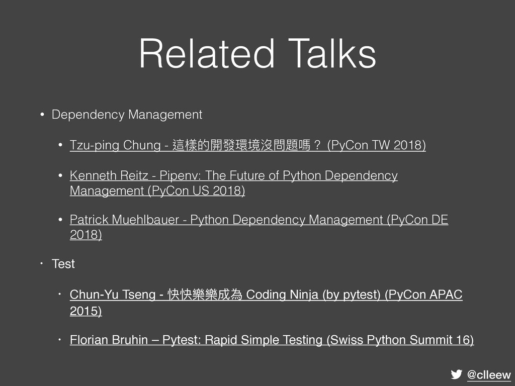 @clleew Related Talks • Dependency Management •...