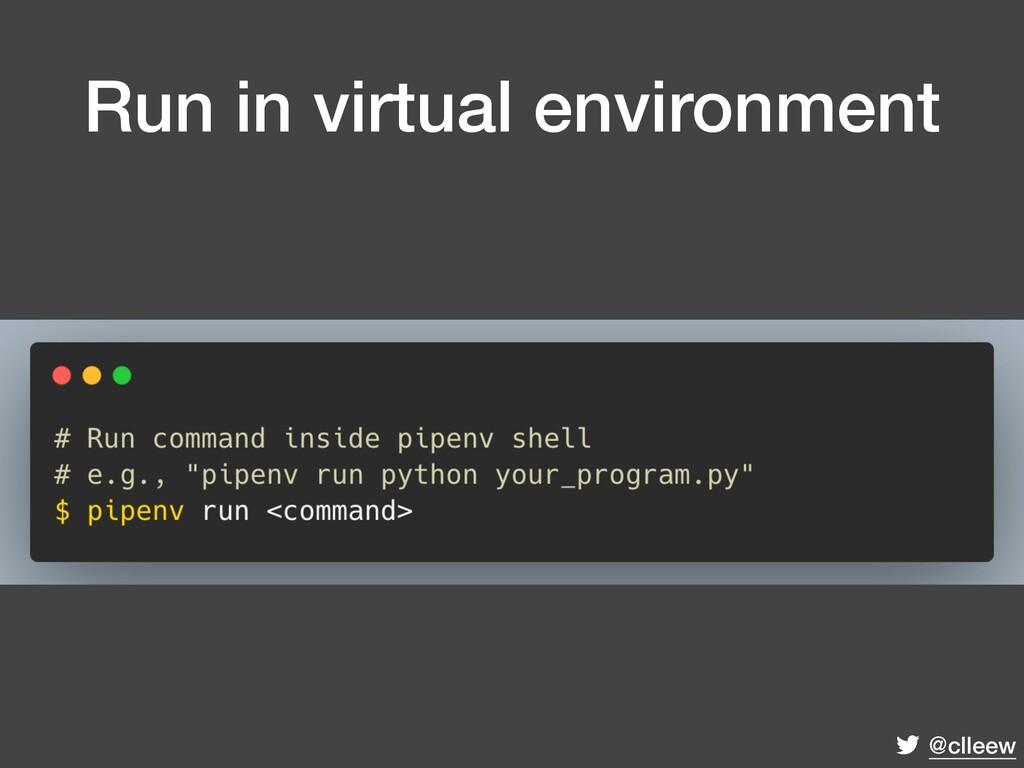 @clleew Run in virtual environment