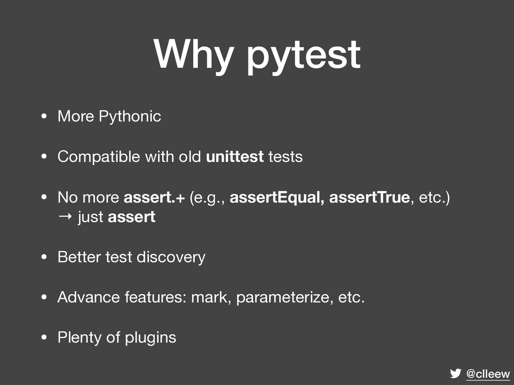 @clleew Why pytest • More Pythonic  • Compatibl...