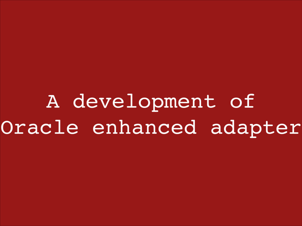 A development of Oracle enhanced adapter