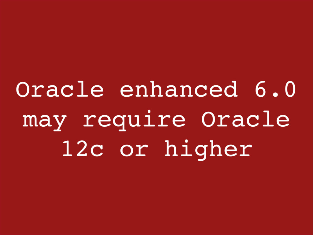 Oracle enhanced 6.0 may require Oracle 12c or h...