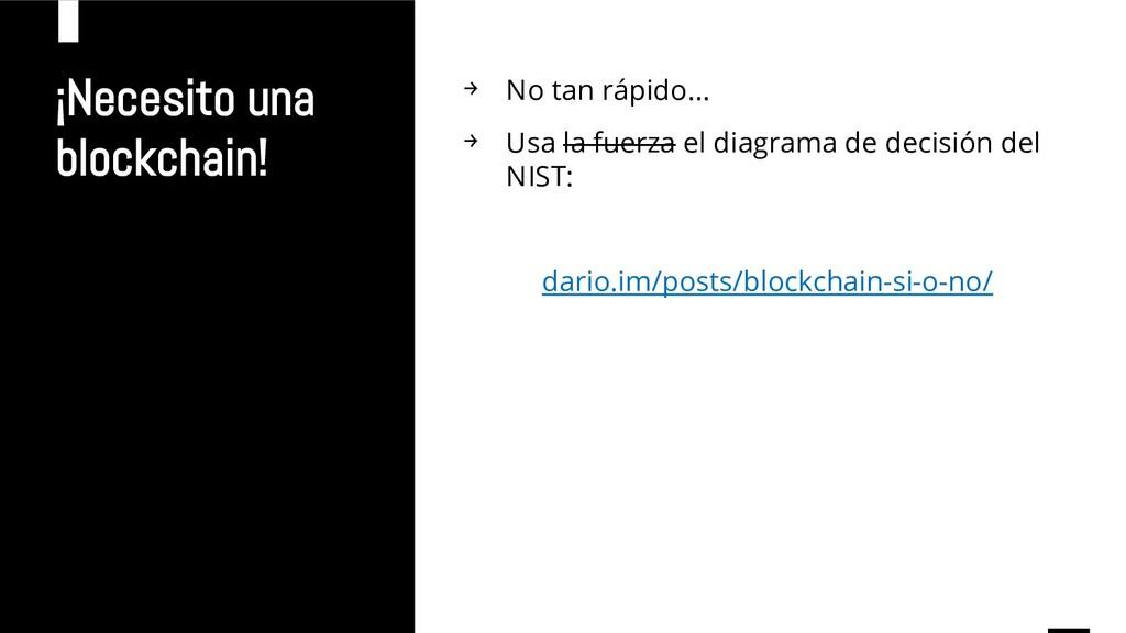 ¡Necesito una blockchain! → No tan rápido... → ...