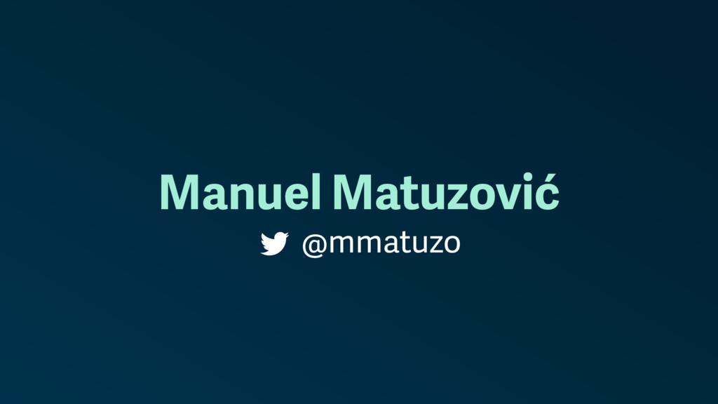 Manuel Matuzović @mmatuzo