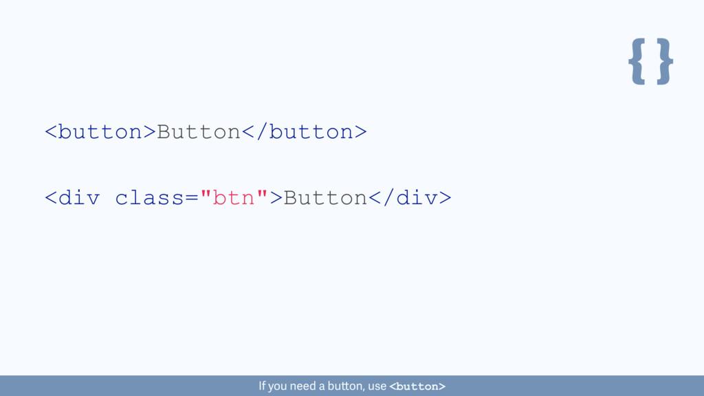 { } <button>Button</button> If you need a butto...