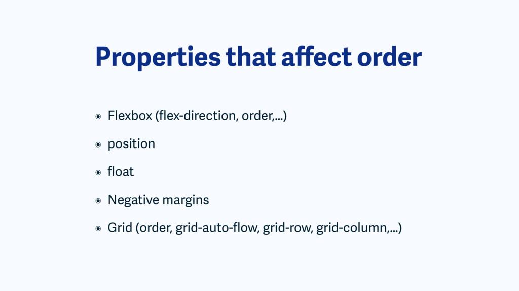 Properties that affect order ๏ Flexbox (flex-dire...
