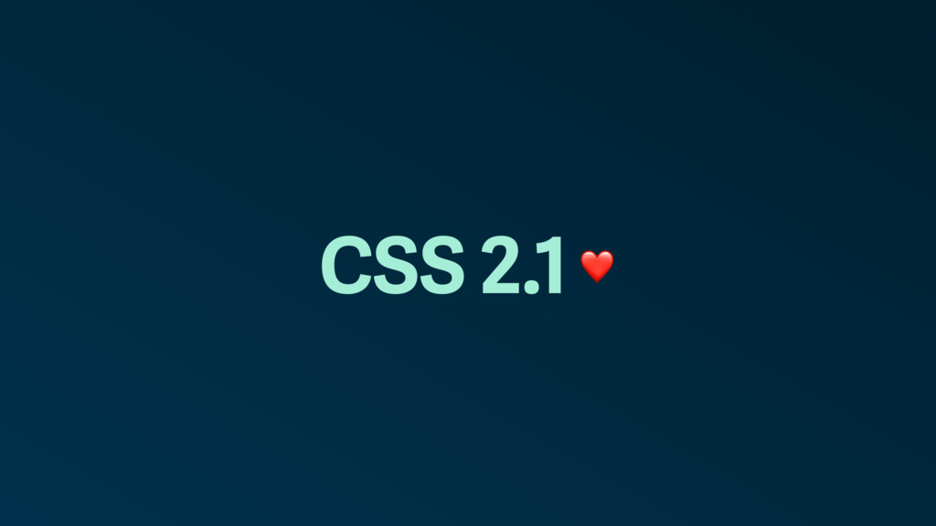 CSS 2.1 ❤