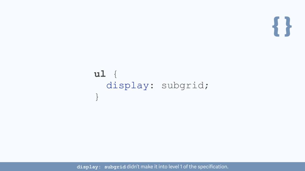 { } ul { display: subgrid; } display: subgrid d...