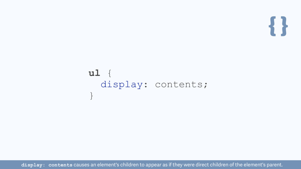 { } ul { display: contents; } display: contents...