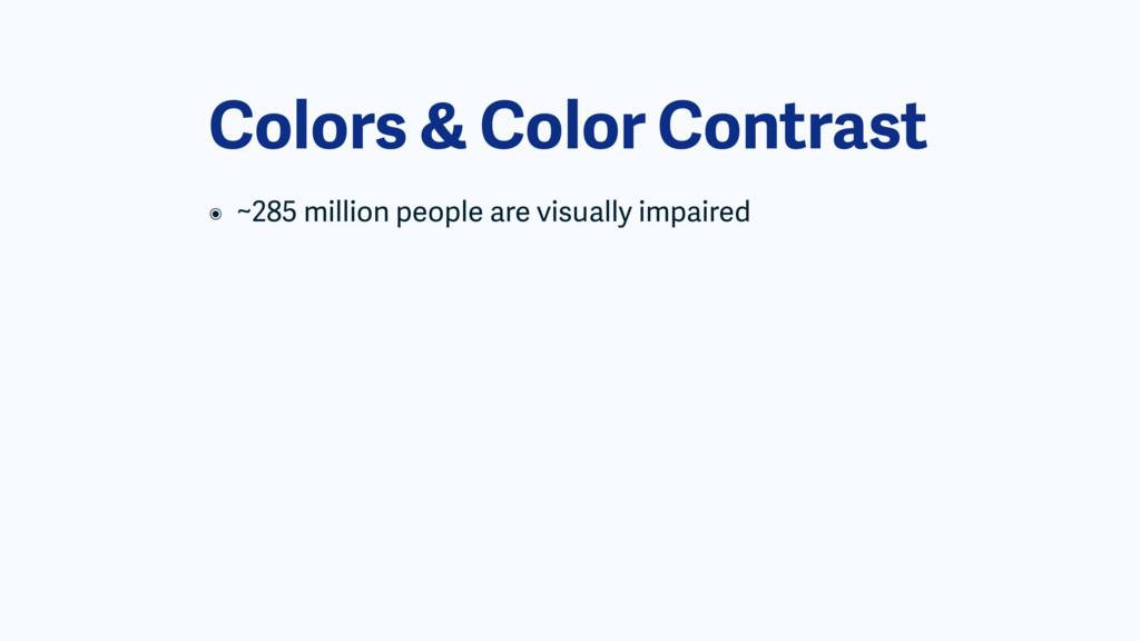 Colors & Color Contrast ๏ ~285 million people a...