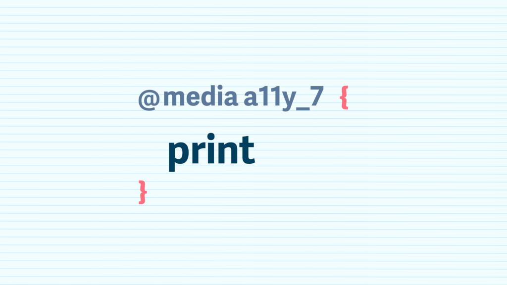 @ } print { media a11y_7