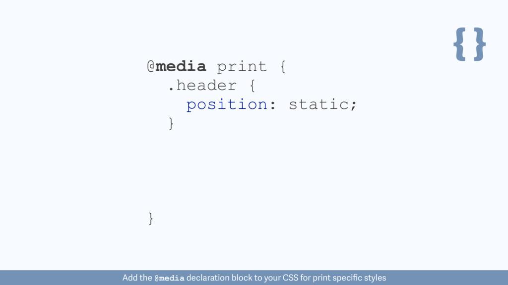 { } @media print { } .header { position: static...