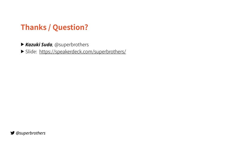 @superbrothers Thanks / Question? ▶ Kazuki Suda...