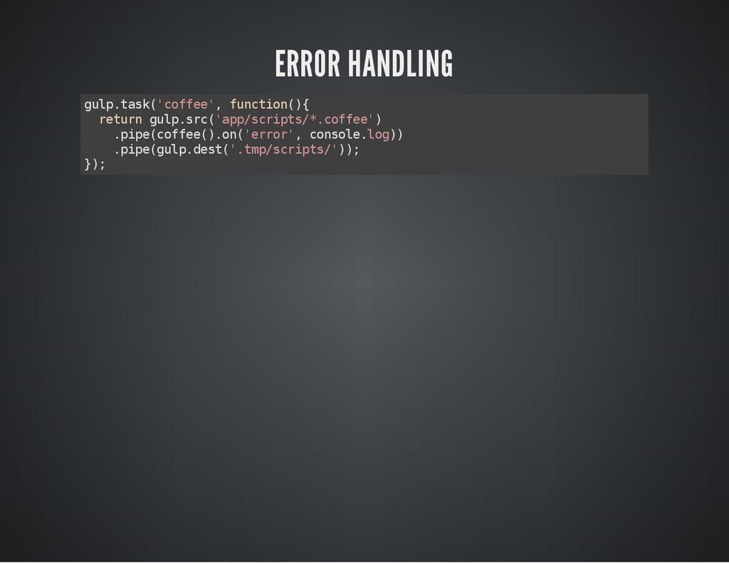 ERROR HANDLING g u l p . t a s k ( ' c o f f e ...