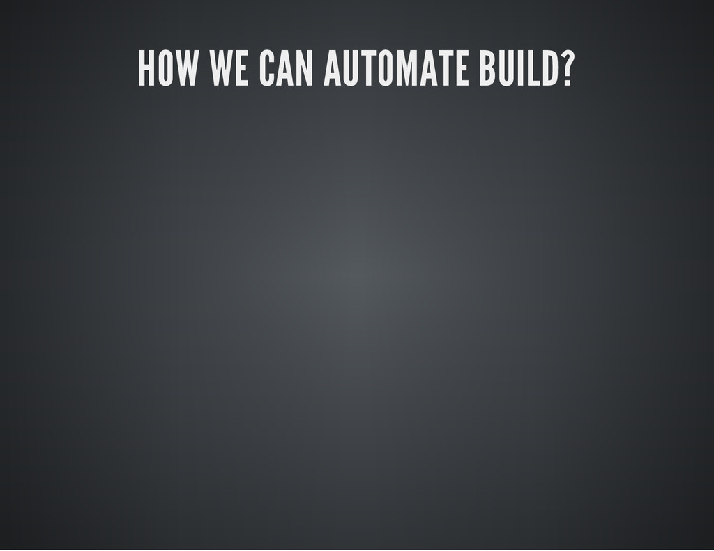 HOW WE CAN AUTOMATE BUILD?