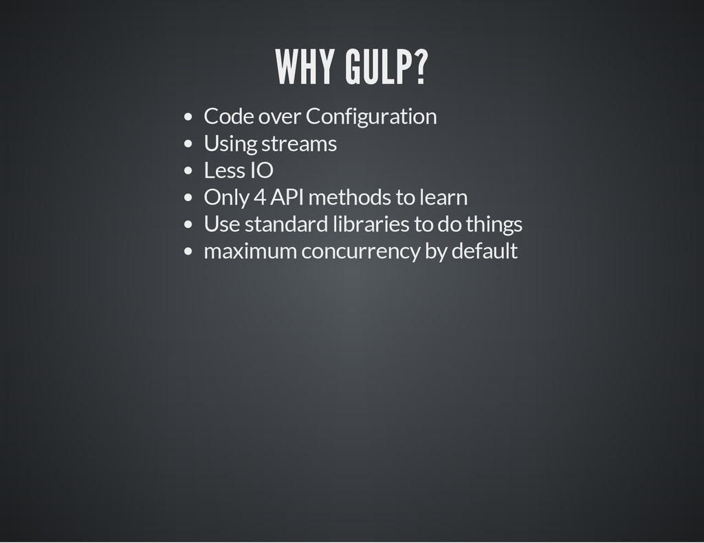 WHY GULP? Code over Configuration Using streams...