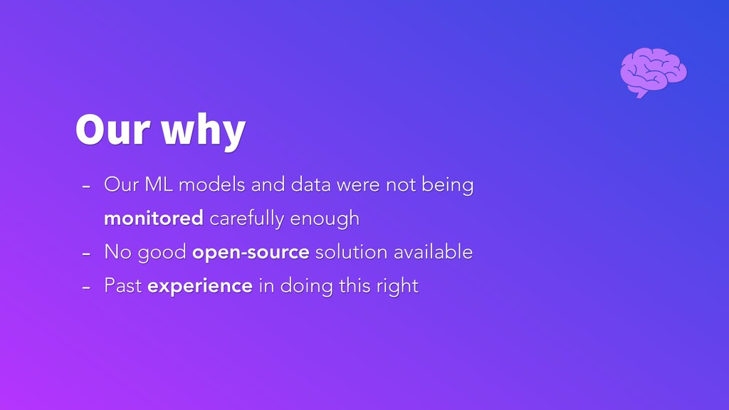 Our why - Our ML models and data were not being...