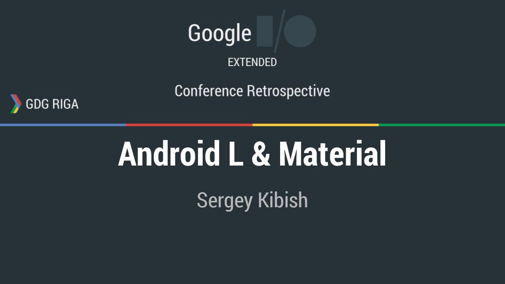 Android L & Material Sergey Kibish