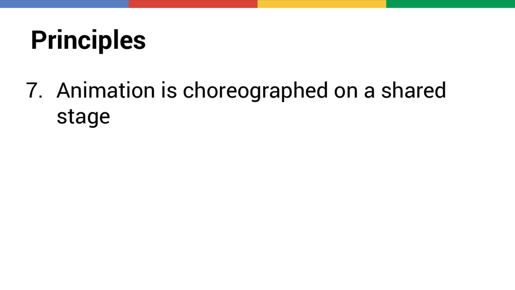 Principles 7. Animation is choreographed on a s...