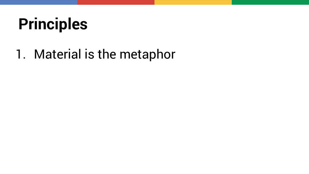 Principles 1. Material is the metaphor
