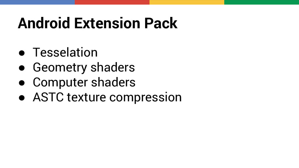 Android Extension Pack ● Tesselation ● Geometry...