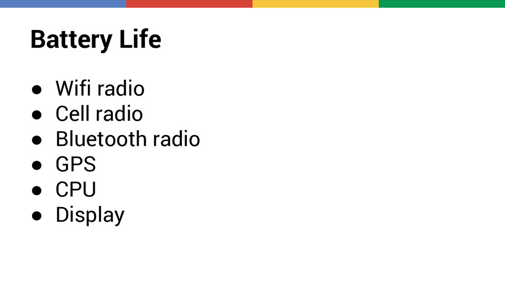 Battery Life ● Wifi radio ● Cell radio ● Blueto...