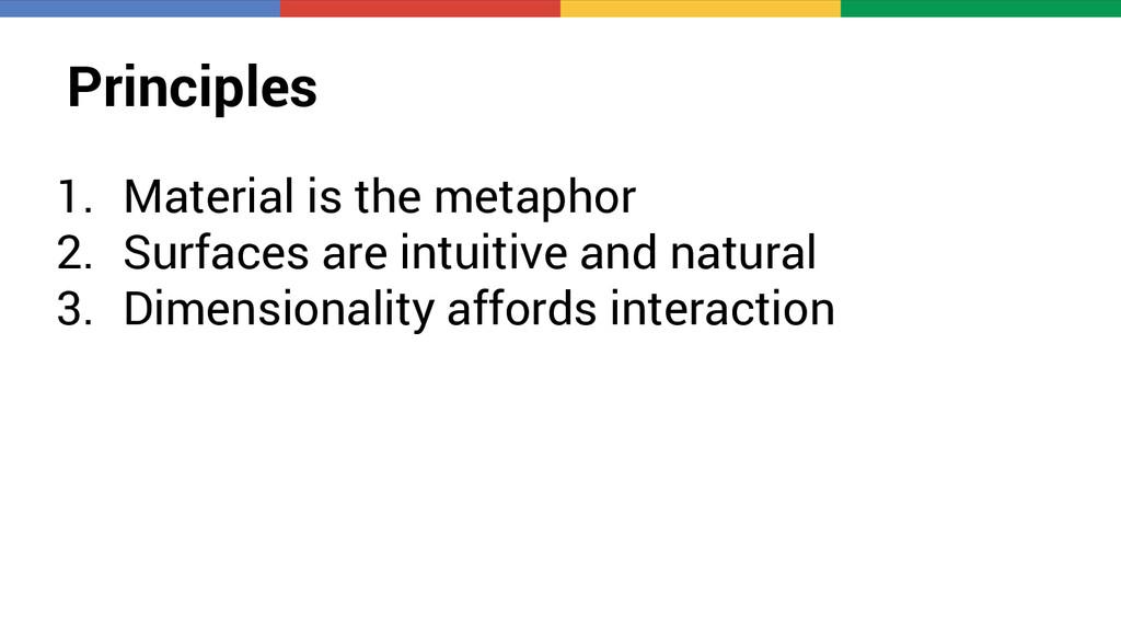 Principles 1. Material is the metaphor 2. Surfa...