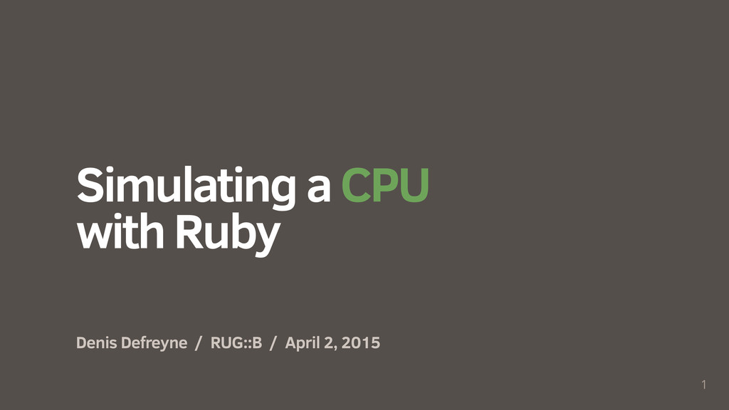 Simulating a CPU with Ruby Denis Defreyne / RUG...