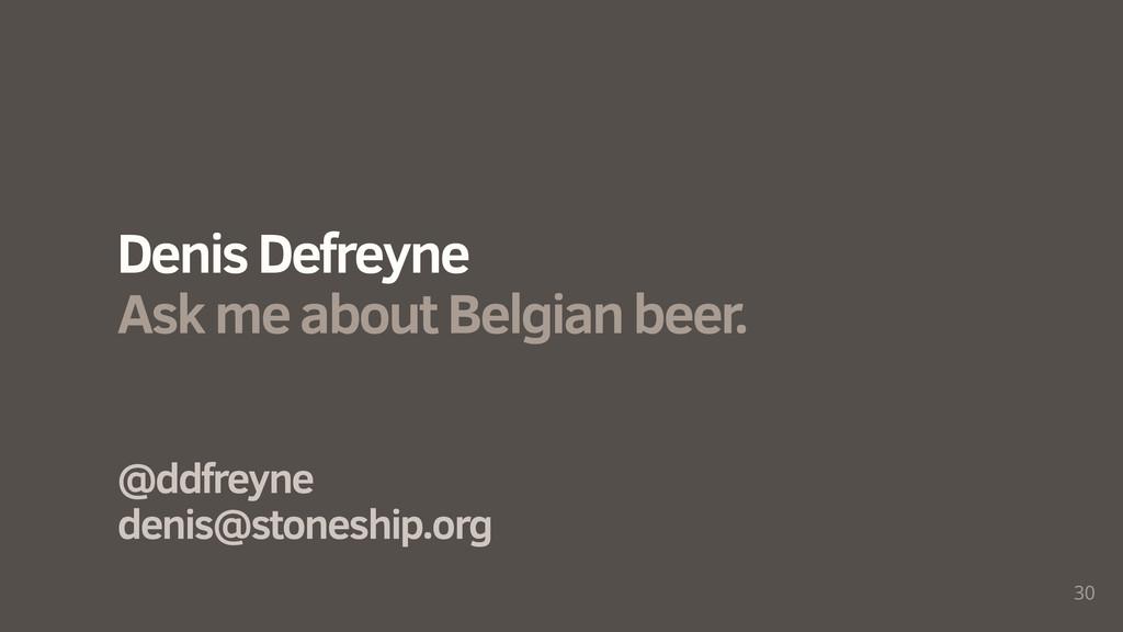 30 @ddfreyne denis@stoneship.org Denis Defreyne...