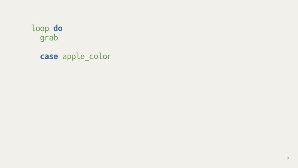 loop do grab case apple_color 5
