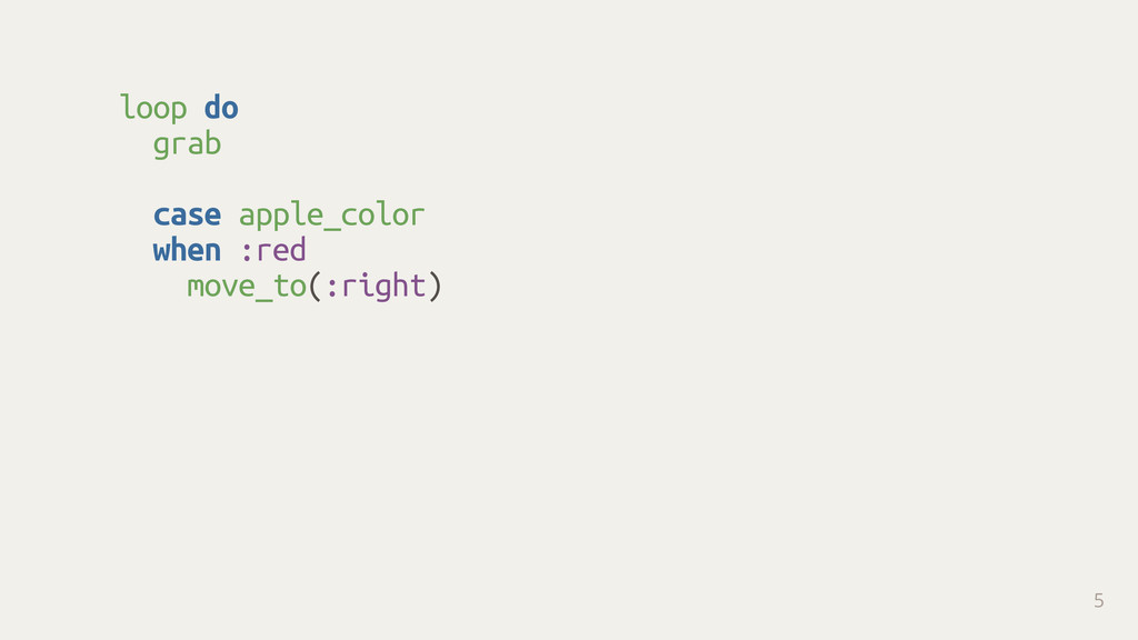 loop do grab case apple_color when :red move_t...