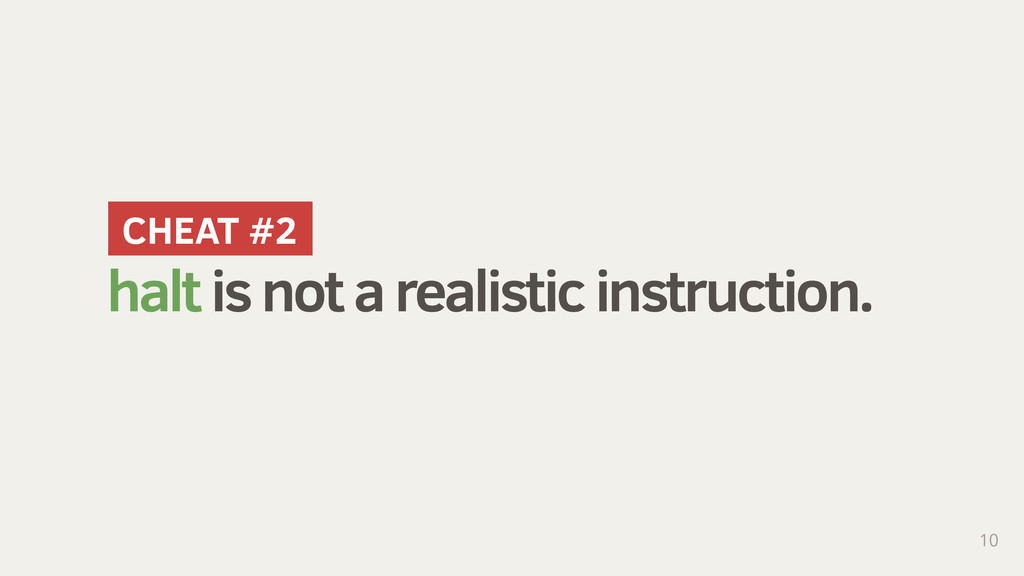 CHEAT #1 halt is not a realistic instruction. 1...