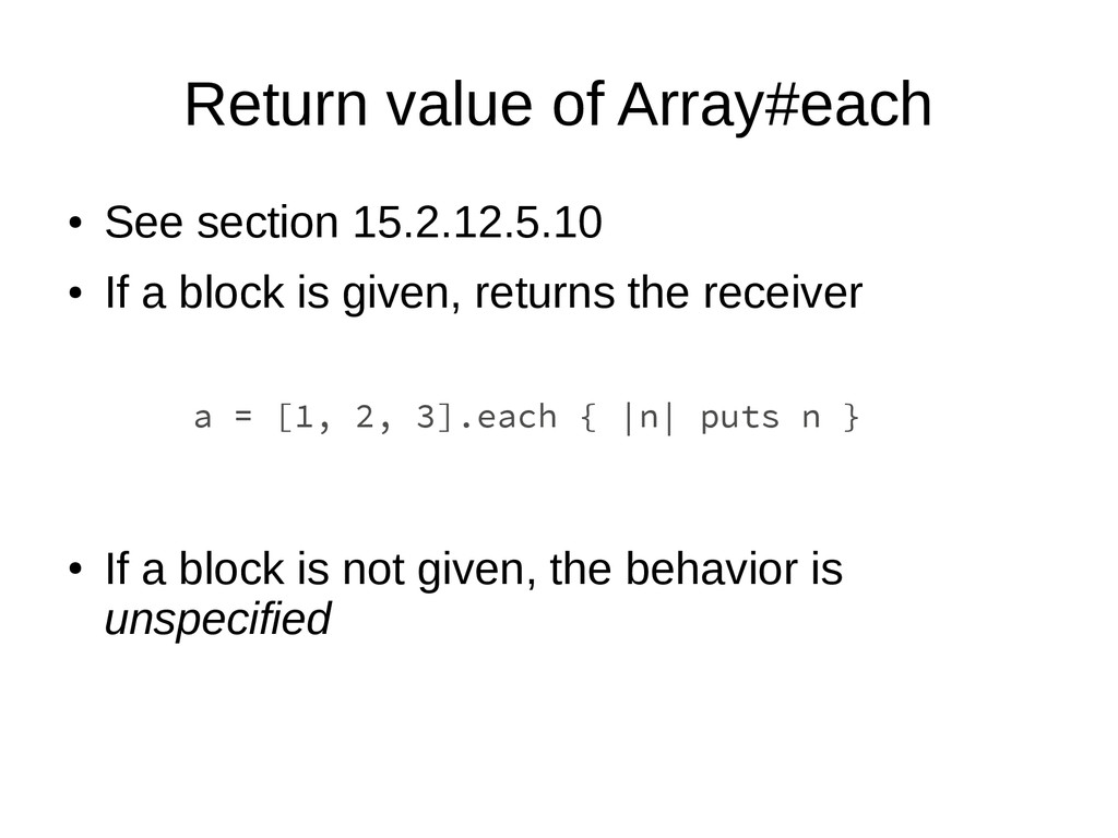 Return value of Array#each ● See section 15.2.1...
