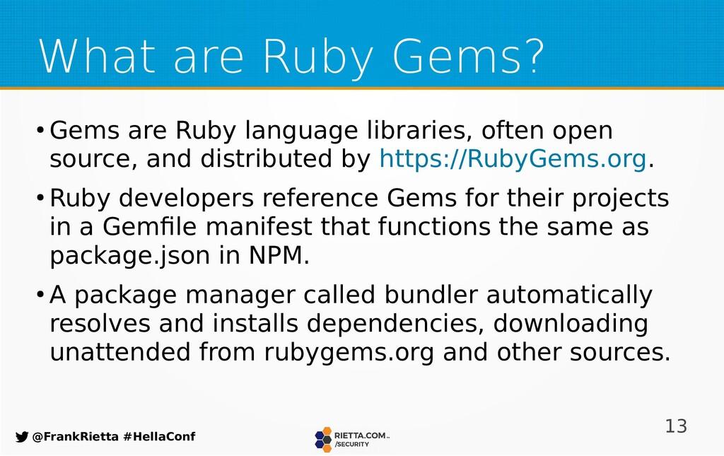 13 @FrankRietta #HellaConf What are Ruby Gems? ...