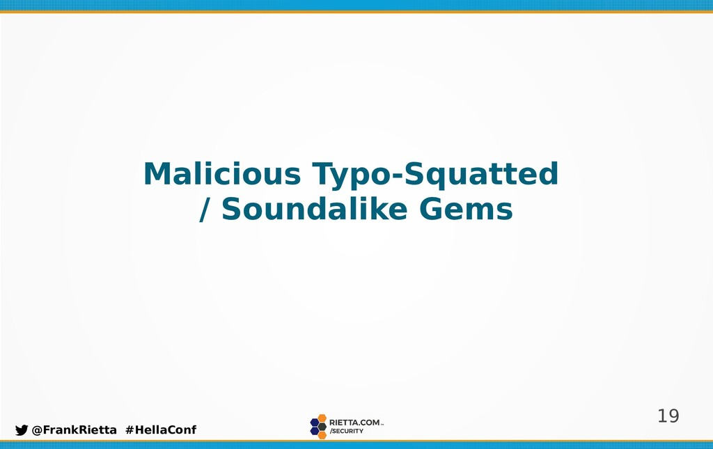 19 @FrankRietta #HellaConf Malicious Typo-Squat...