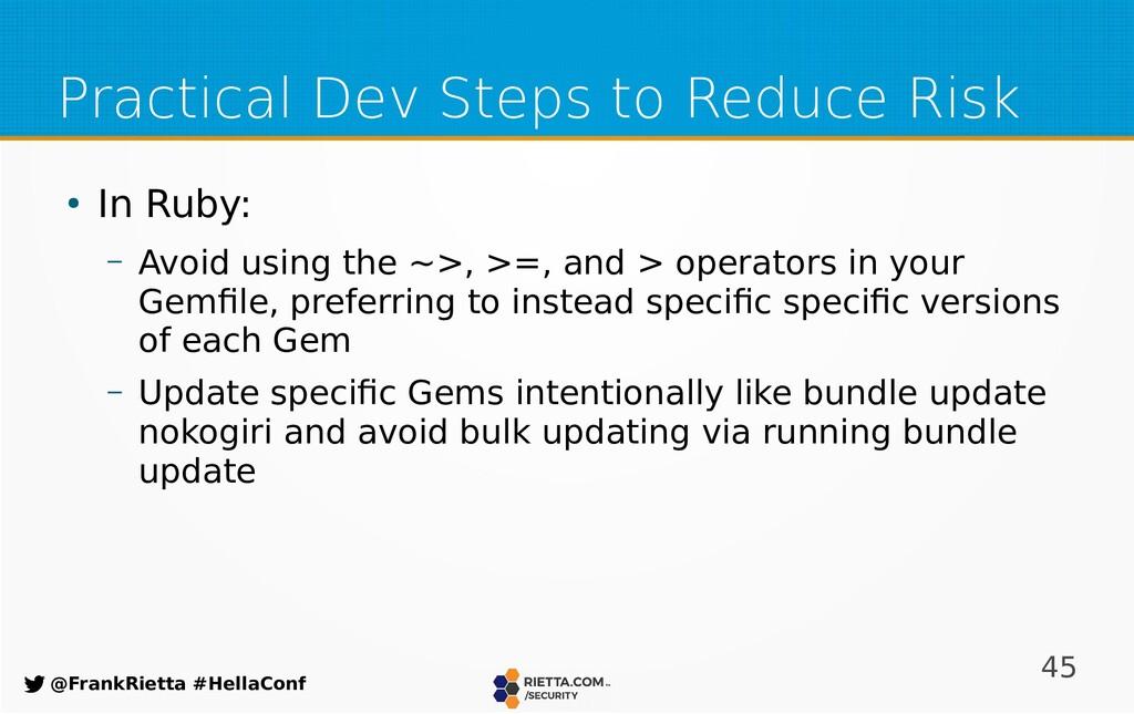 45 @FrankRietta #HellaConf Practical Dev Steps ...